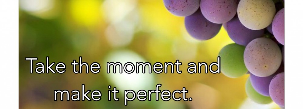 Take the moment and make it perfect.