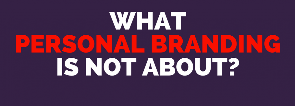 What personal branding is not about